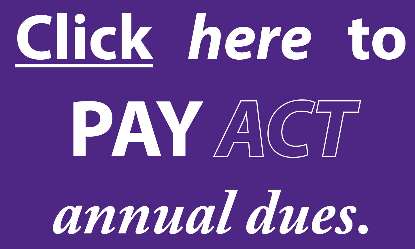 Click here to pay annual ACT dues
